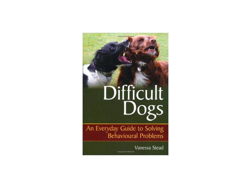 1393 difficult dogs an everyday guide to solving behavioural problems vanessa stead