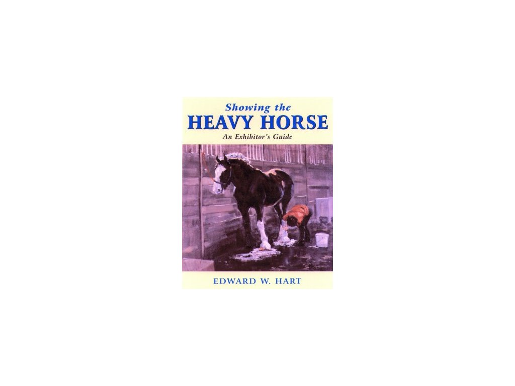 1519 showing the heavy horse an exhibitor s guide edward w hart
