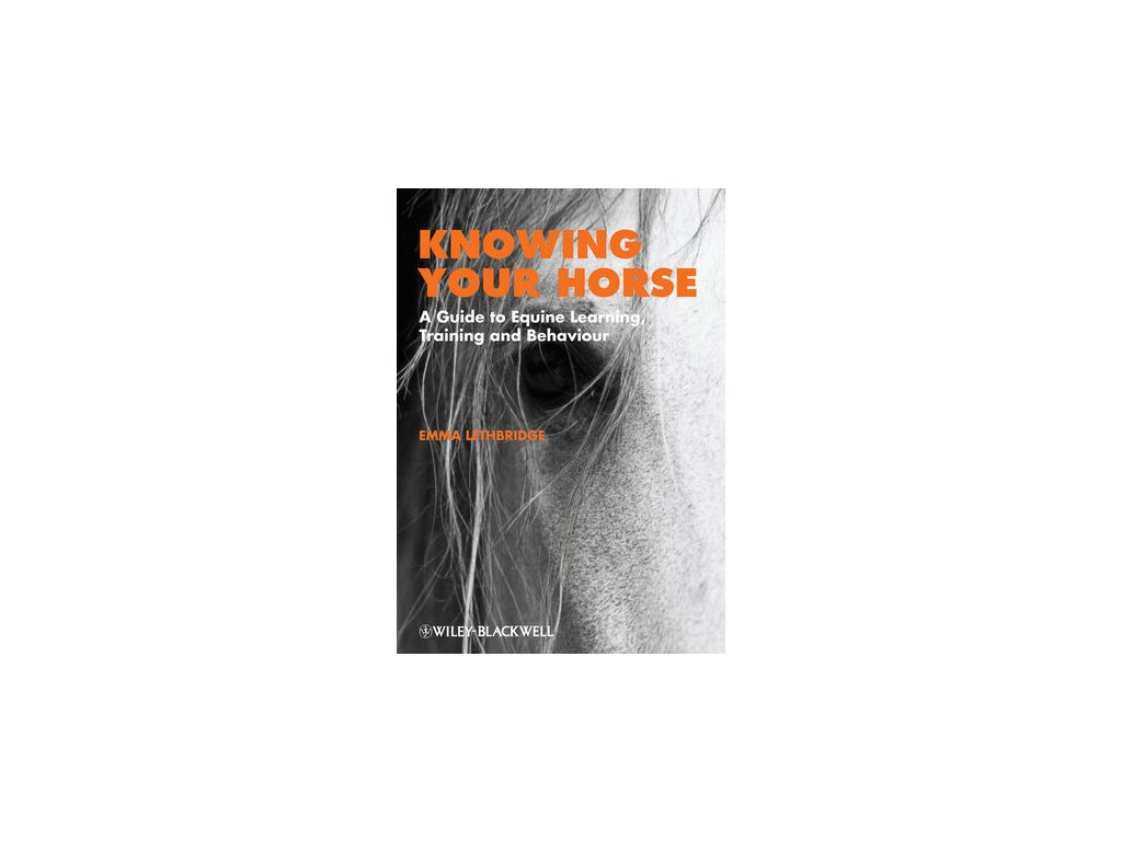 1579 knowing your horse a guide to equine learning training and behaviour emma lethbridge