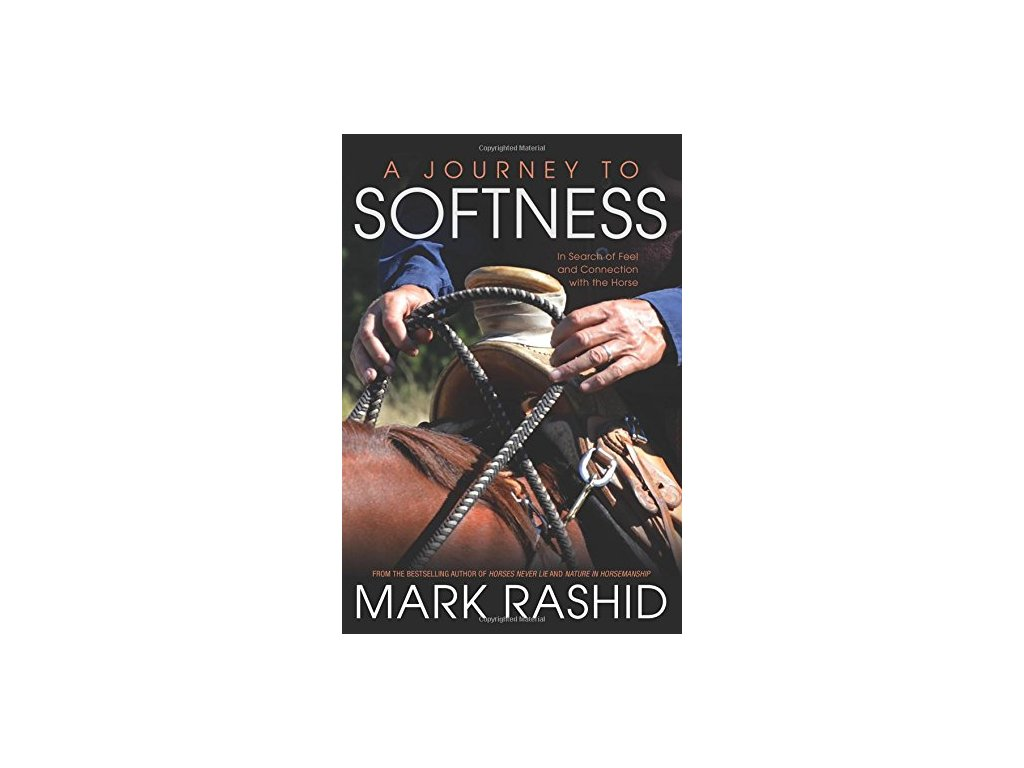 2014 a journey to softness in search of feel and connection with the horse mark rashid