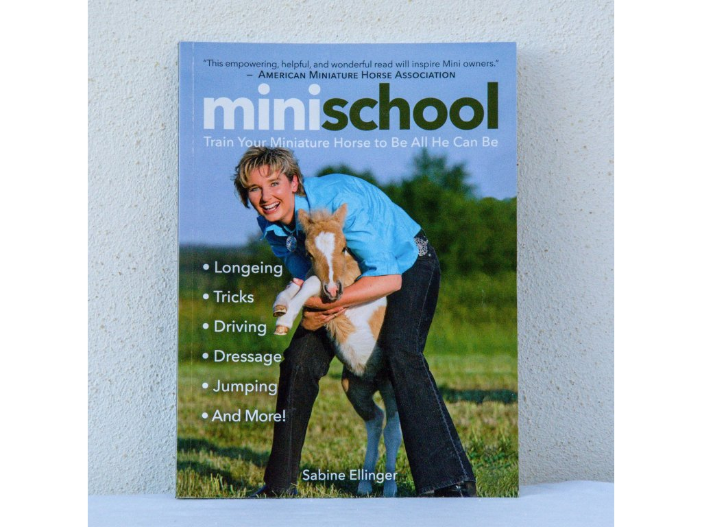 mini school train your miniature horse to be all he can be sabine ellinger