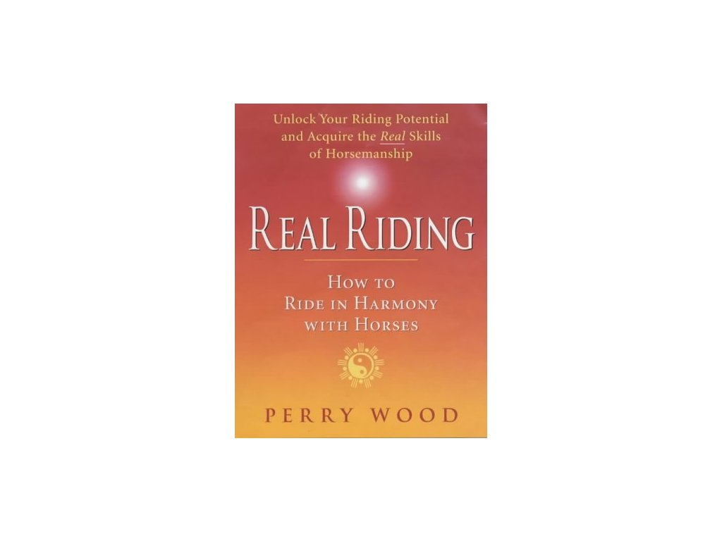 2068 real riding how to ride in harmony with horses perry wood