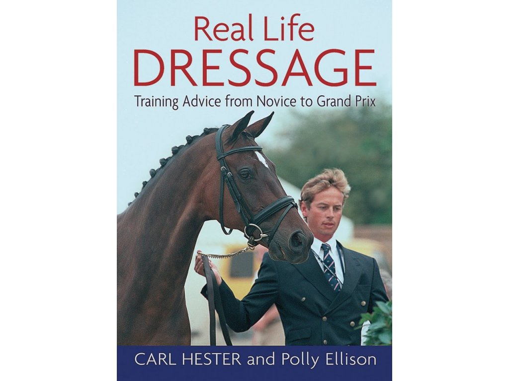 2134 real life dressage training advice from novice to grand prix carl hester polly ellison