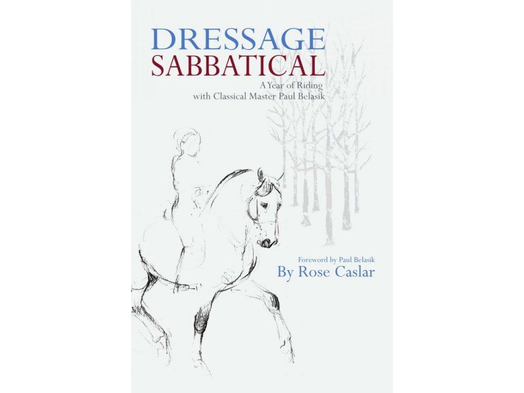 2143 dressage sabbatical a year of riding with classical master paul belasik rose caslar