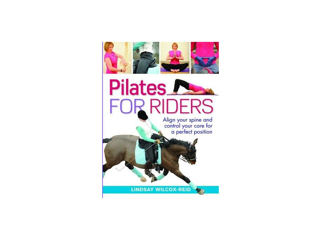 2149 pilates for riders align your spine and control your core for a perfect position lindsay wilcox reid