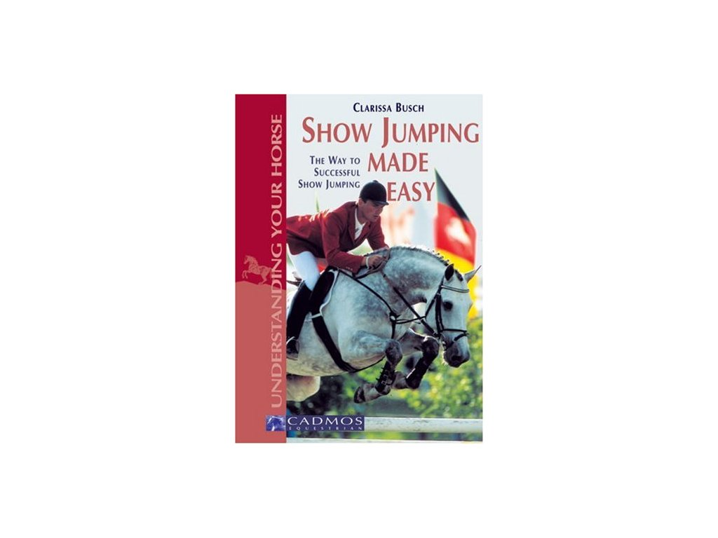 2413 show jumping made easy the way to successful show jumping clarissa l busch