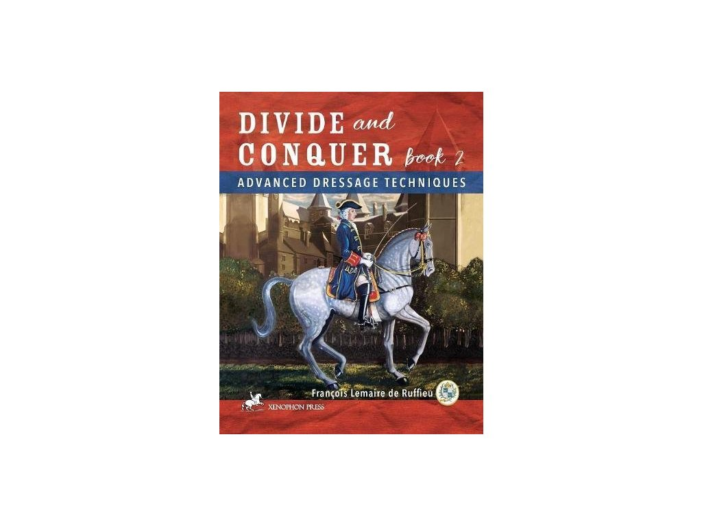 2488 divide and conquer book 2 advanced dressage techniques francois lemaire de ruffieu