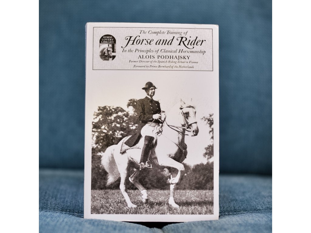 the complete training of horse and rider in the principles of classical horsemanship alois podhajsky
