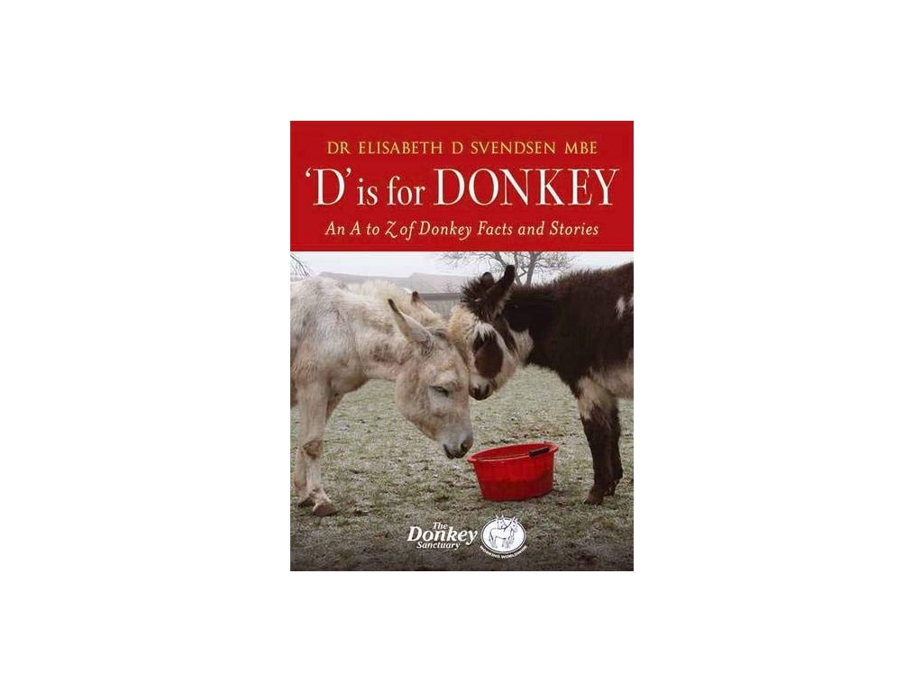 286 d is for donkey an a to z of donkey facts and stories dr elisabeth svendsen mbe