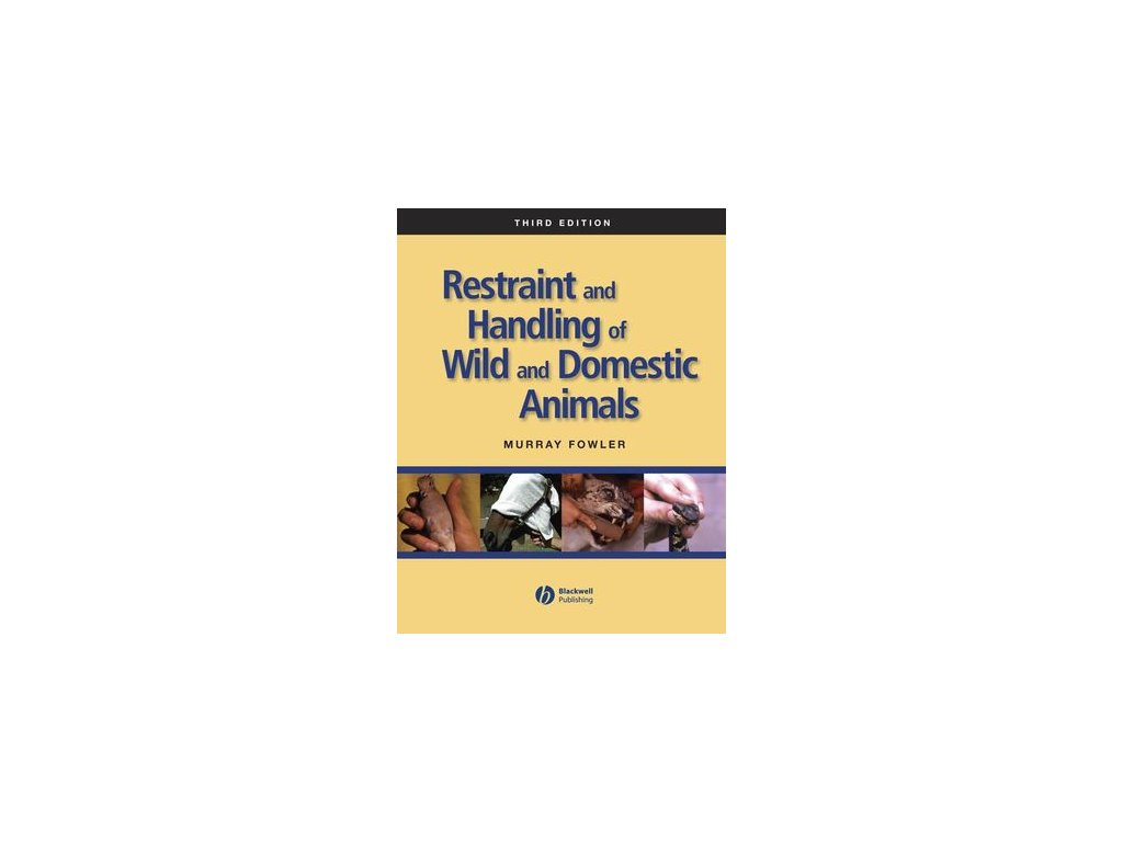 Restraint and Handling of Wild and Domestic Animals, 3rd Edition