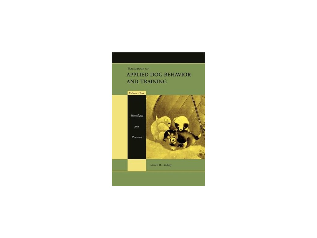 Handbook of Applied Dog Behavior and Training, Volume 3, Procedures and Protocols