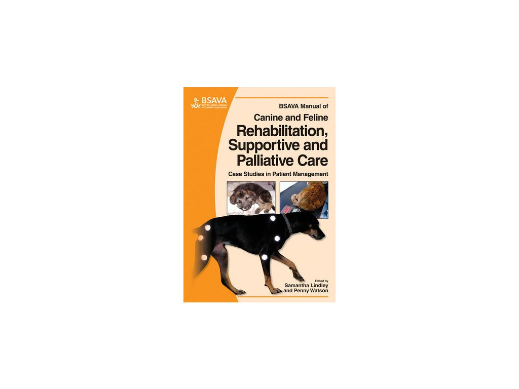 BSAVA Manual of Canine and Feline Rehabilitation, Supportive and Palliative Care Case Studies in Patient Management