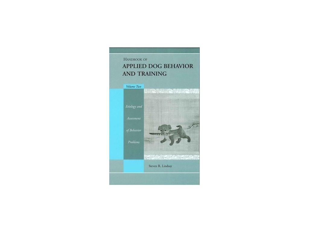 Handbook of Applied Dog Behavior and Training, Volume 2, Etiology and Assessment of Behavior Problems