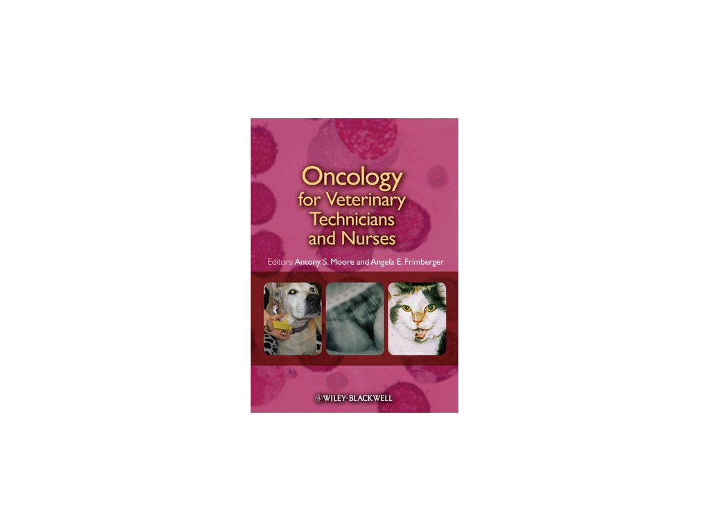 Oncology for Veterinary Technicians and Nurses