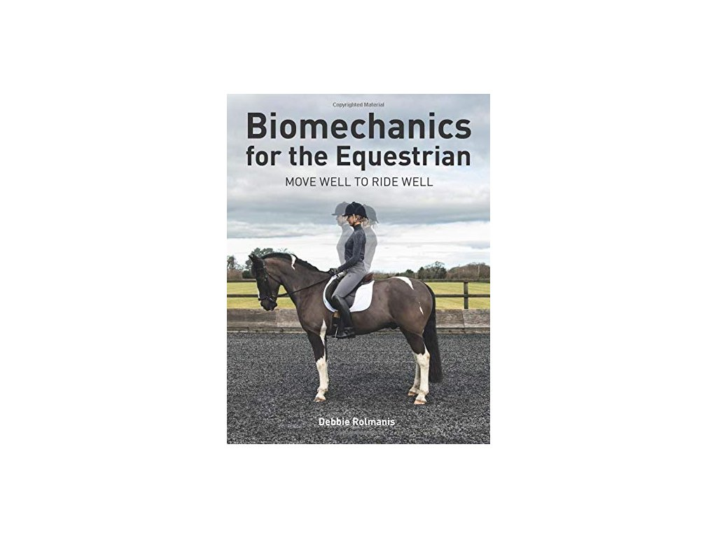 889 biomechanics for the equestrian move well to ride well debbie rolmanis