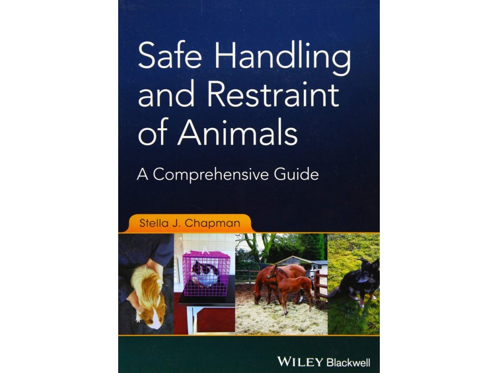 985 safe handling and restraint of animals a comprehensive guide stella j chapman