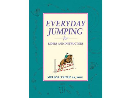 1300 everyday jumping for riders and instructors a handbook for riders and instructors melissa troup