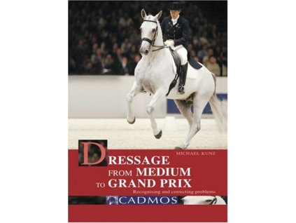 1726 dressage from medium to grand prix recognising and correcting problems michael kunz