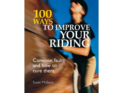 2215 100 ways to improve your riding common faults and how to cure them susan mcbane
