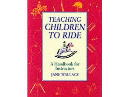 2293 teaching children to ride a handbook for instuctors jane wallace