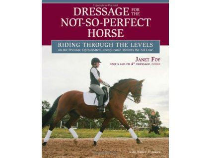 2362 dressage for the not so perfect horse riding through the levels janet foy