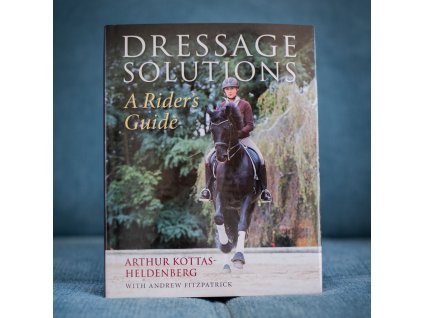 dressage solutions a rider s guide arthur kottas heldenburg with andrew fitzpatrick