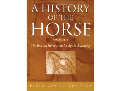 2467 a history of the horse iberian horse from ice age to antiquity paulo gaviao gonzaga