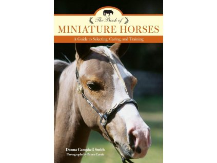 292 the book of miniature horses a guide to selecting caring and training donna campbell smith bruce curtis