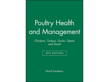 Poultry Health and Management Chickens, Turkeys, Ducks, Geese and Quail, 4th Edition