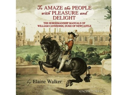 940 to amaze the people with pleasure and delight the horsemanship manuals of william cavendish duke of newcastle elaine walker
