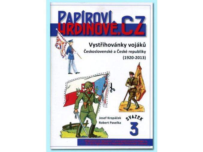 Papíroví hrdinové - 3 - Vojáci Československé a České republiky (1920 - 2013)