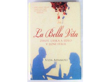 Kniha La Bella Vita - život, láska a jídlo v Jížní Itálii - Bazar