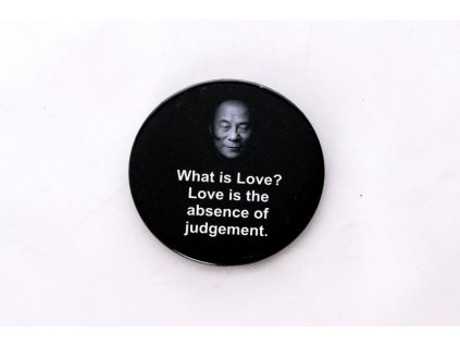 "Button ""What is Love? Love is the absence of judgement."""