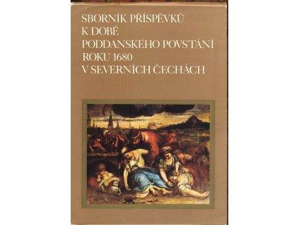 SBORNÍK PŘÍSPĚVKŮ K DOBĚ PODDANSKÉHO POVSTÁNÍ ROKU 1680 V SEVERNÍCH ČECHÁCH