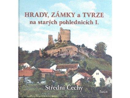 HRADY, ZÁMKY A TVRZE NA STARÝCH POHLEDNICÍCH I. STŘ. ČECHY