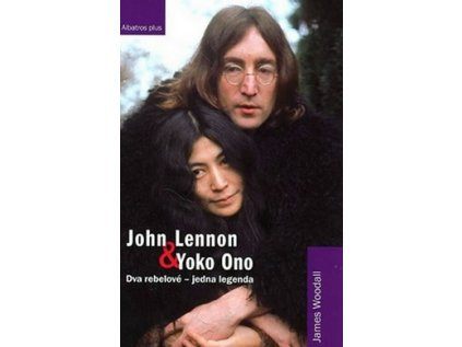 JOHN LENNON A YOKO ONO: DVA REBELOVÉ - JEDNA LEGENDA