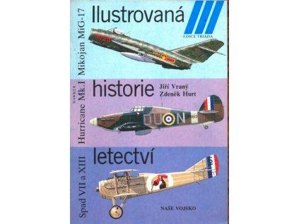 ILUSTROVANÁ HISTORIE LETECTVÍ - MIKOJAN MIG-17, HURRICANE MK.I, SPAD VII A XIII
