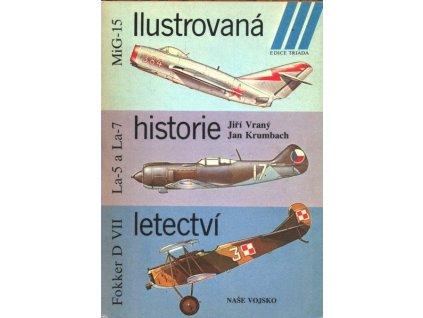 ILUSTROVANÁ HISTORIE LETECTVÍ - FOKKER D-VII, LA-5 A LA-7, MIG 15