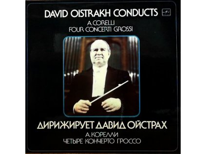 DAVID OISTRAKH CONDUCTS A. CORELLI FOUR CONCERTI GROSSI OP.6