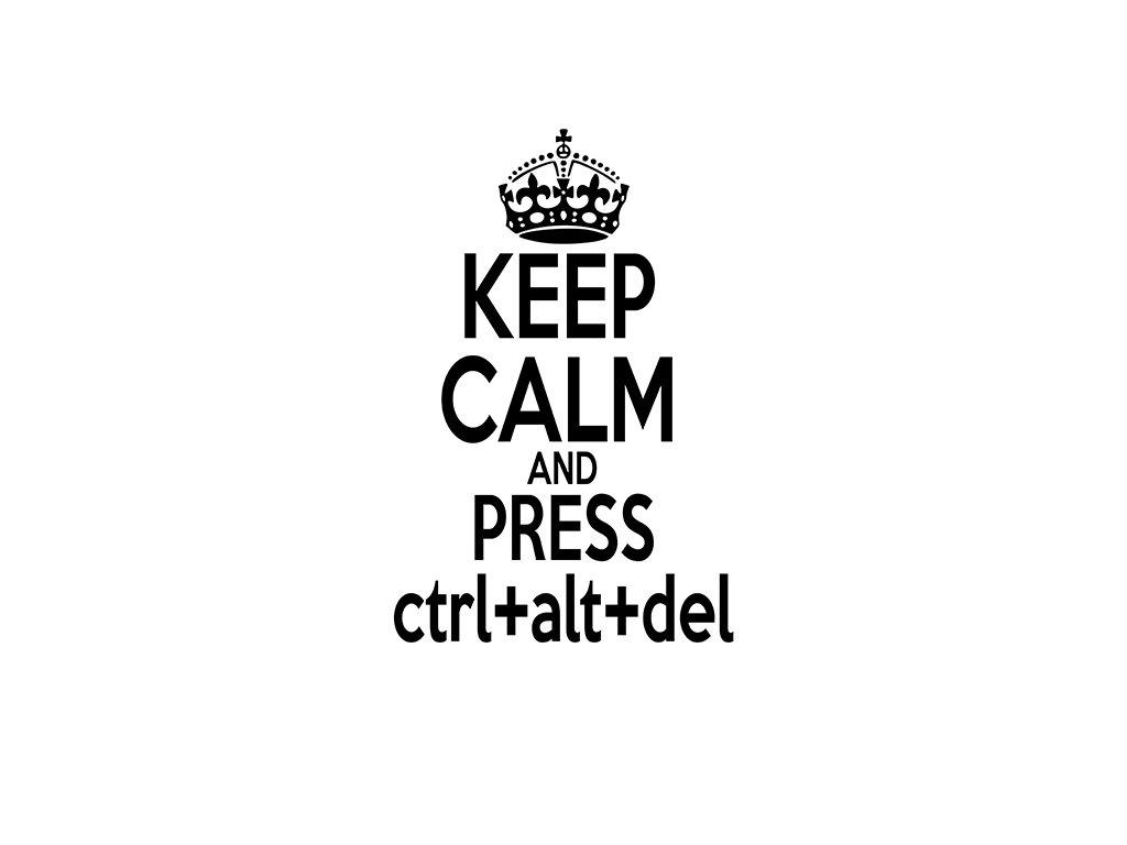 Keep calm and press ctrl+alt+del s