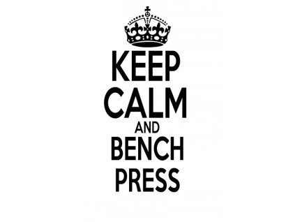 Keep calm and BENCH PRESS s