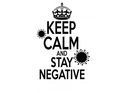 Keep calm and STAY NEGATIVE s