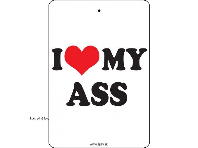 I LOVE MY A*S