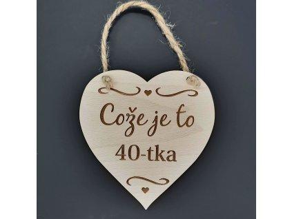 Dřevěné srdce s nápisem Cože je to 40-tka