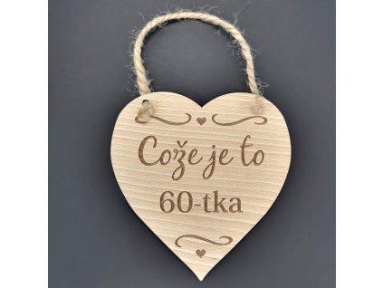 Dřevěné srdce s nápisem Cože je to 60-tka