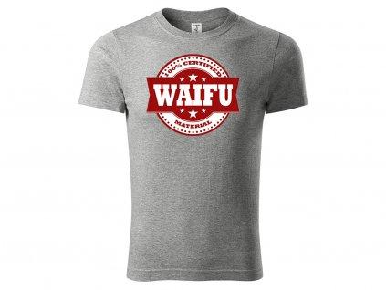 Tričko 100% Certified Waifu Material