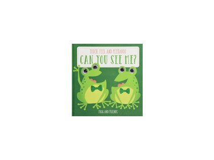 CAN YOU SEE ME: FROG AND FRIENDS: TOUCH, FEEL AND PEEKABOO