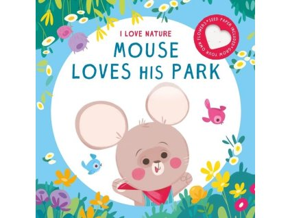 MOUSE LOVES HIS PARK - I LOVE NATURE