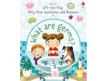 Lift-the-flap Very First Questions and Answers: What are germs?