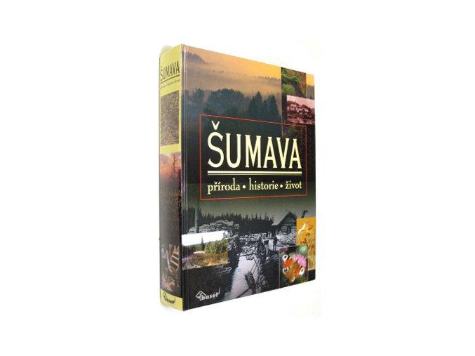 Šumava : příroda, historie, život